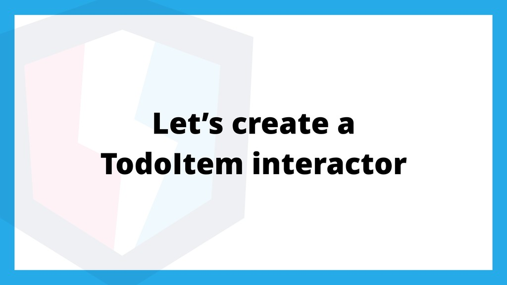 Let's create a TodoItem interactor