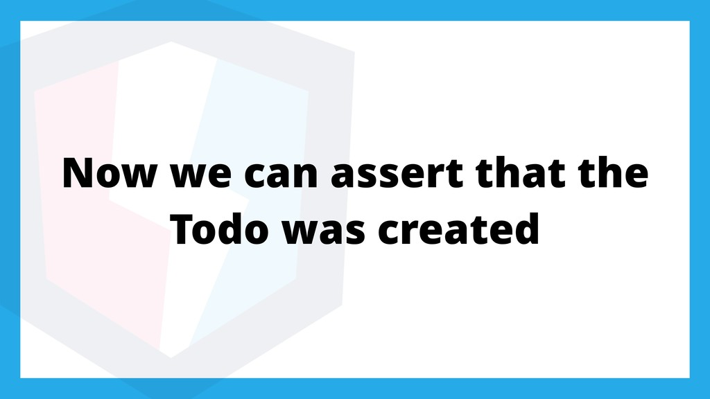 Now we can assert that the Todo was created