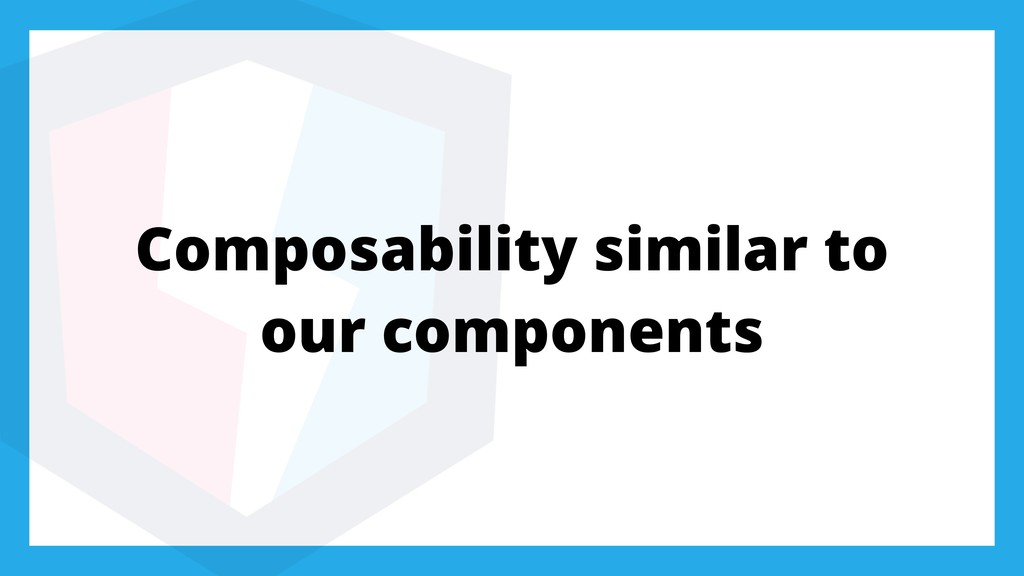 Composability similar to our components
