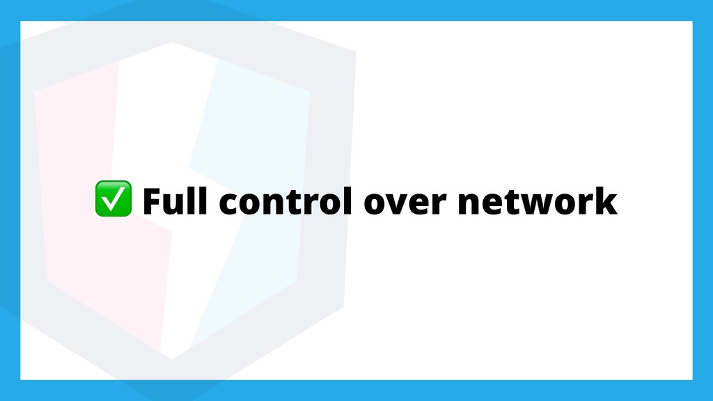 ✅ Full control over network