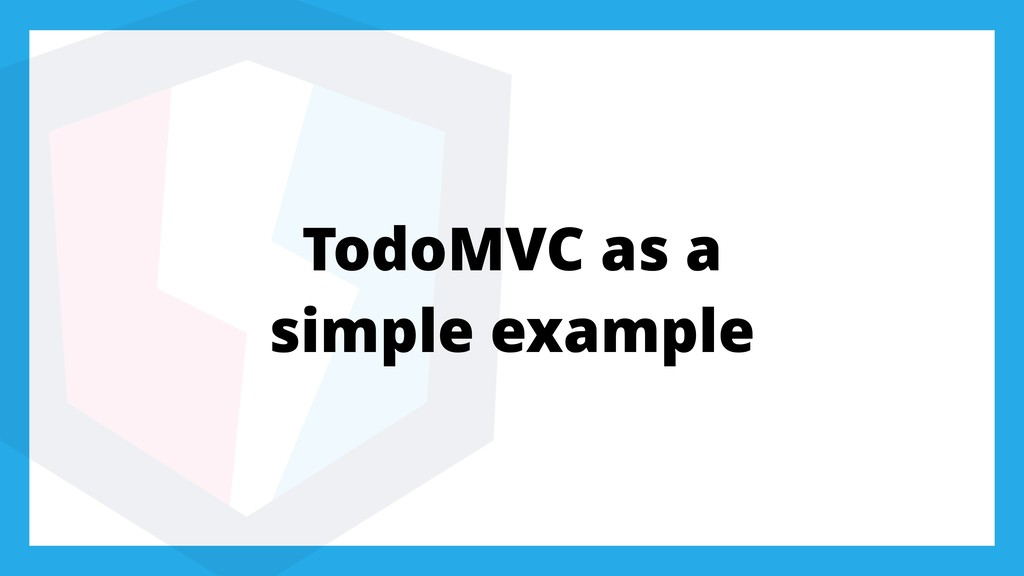 TodoMVC as a simple example