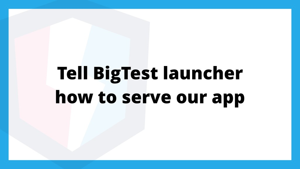 Tell BigTest launcher how to serve our app