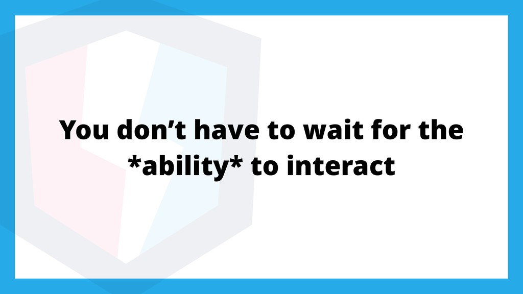 You don't have to wait for the *ability* to int...