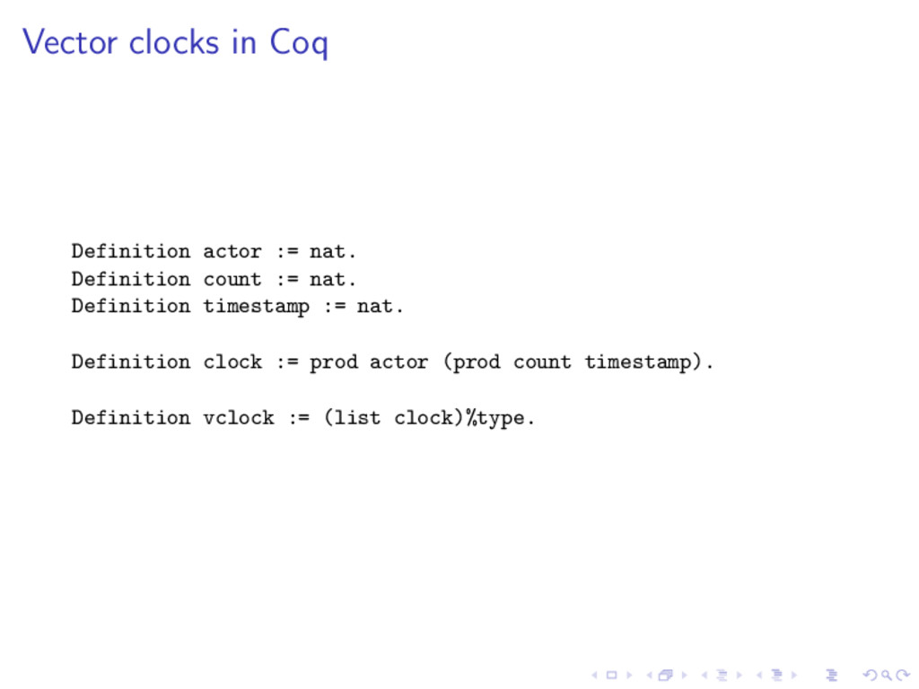 Vector clocks in Coq Definition actor := nat. D...