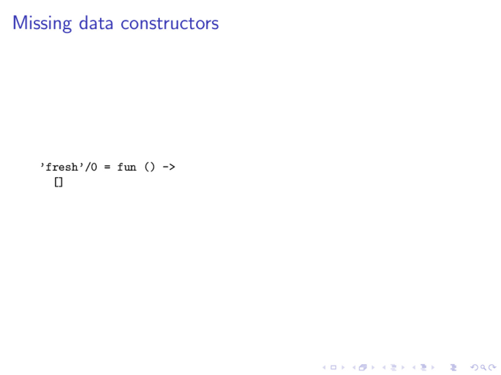 Missing data constructors 'fresh'/0 = fun () ->...