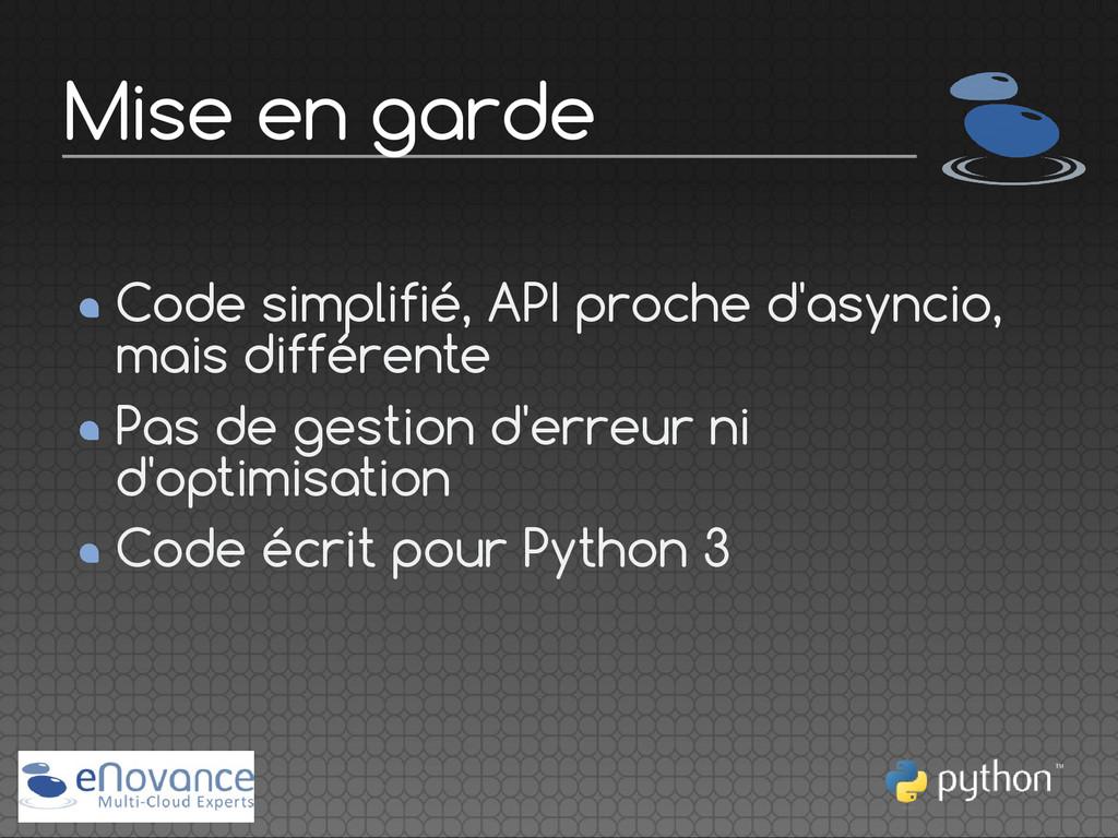 Code simplifié, API proche d'asyncio, mais diff...