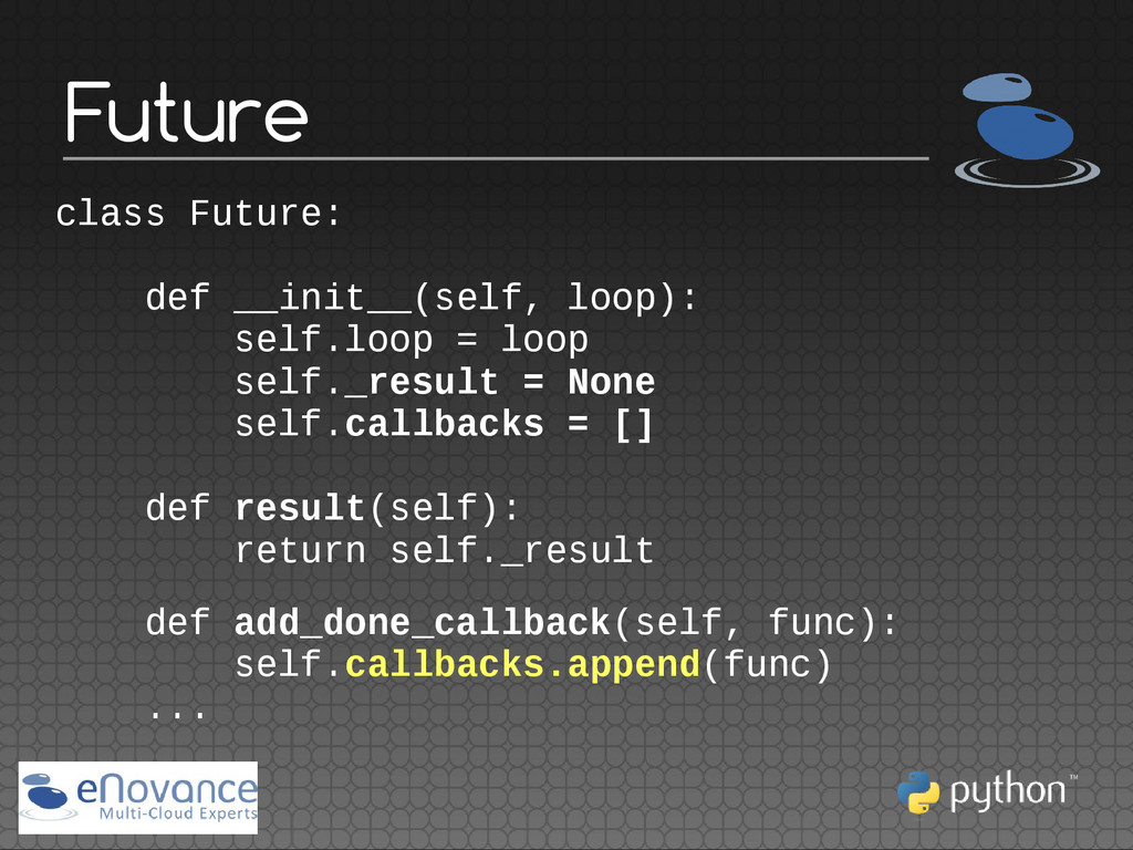 Future class Future: def __init__(self, loop): ...