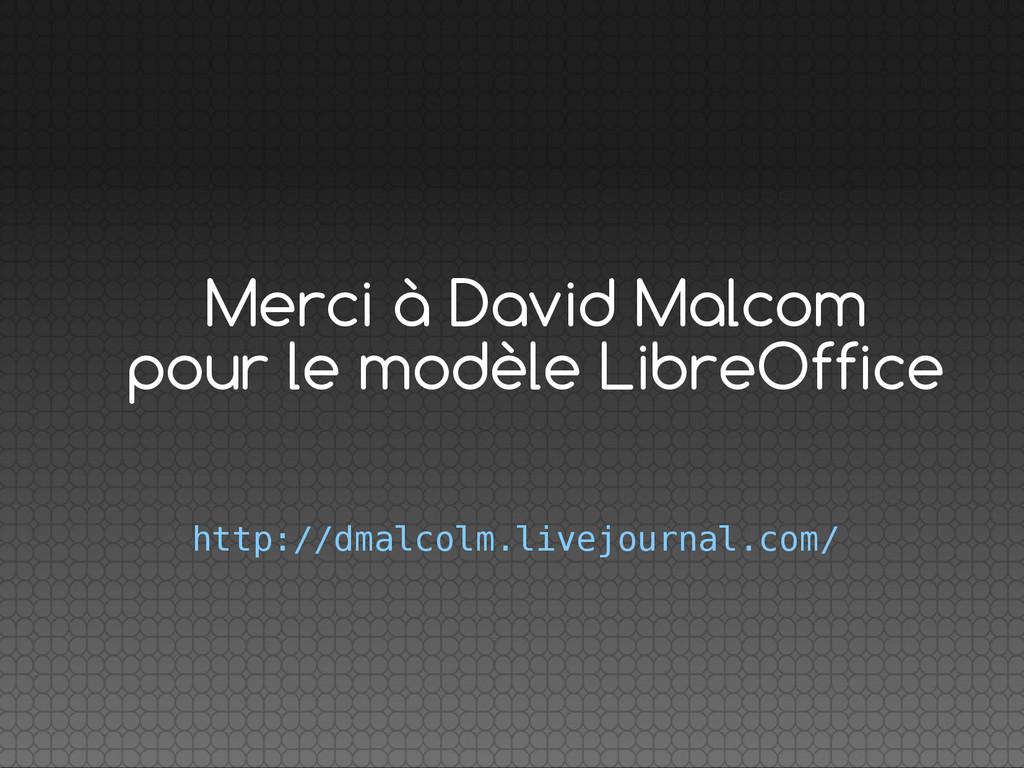 Merci à David Malcom pour le modèle LibreOffice...