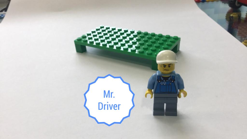 Mr. Driver