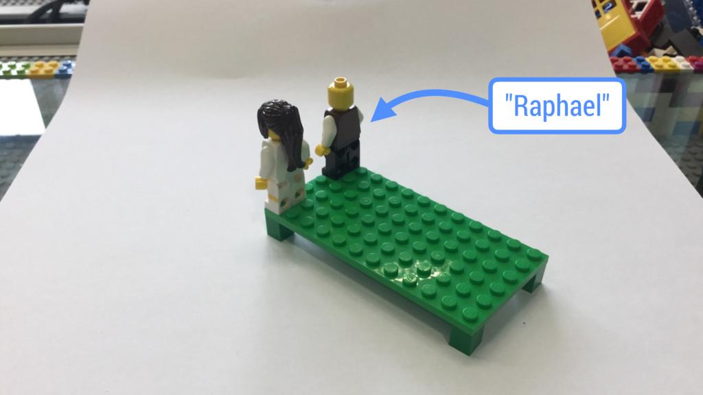 """Raphael"""