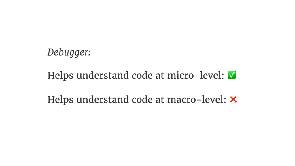 Debugger:  Helps understand code at micro-level...