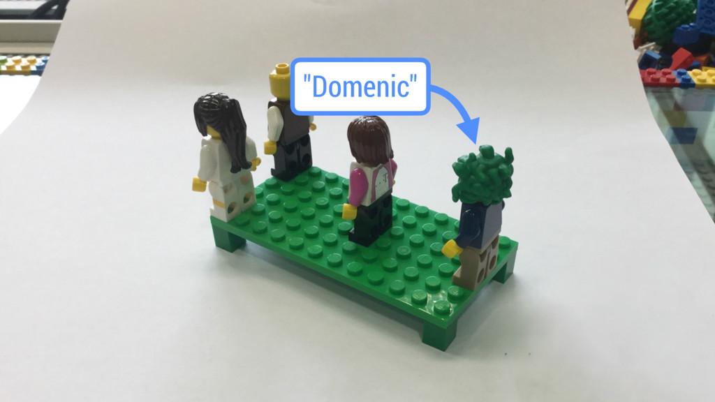 """""""Domenic"""""""