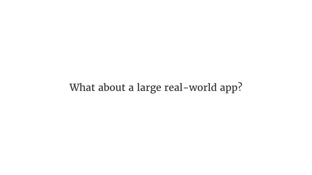What about a large real-world app?