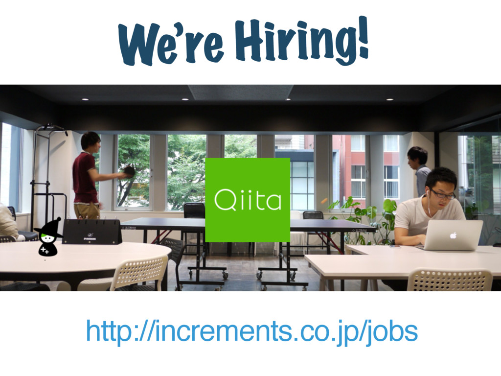 We're Hiring! http://increments.co.jp/jobs