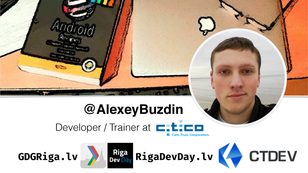 @AlexeyBuzdin Developer / Trainer at GDGRiga.lv...
