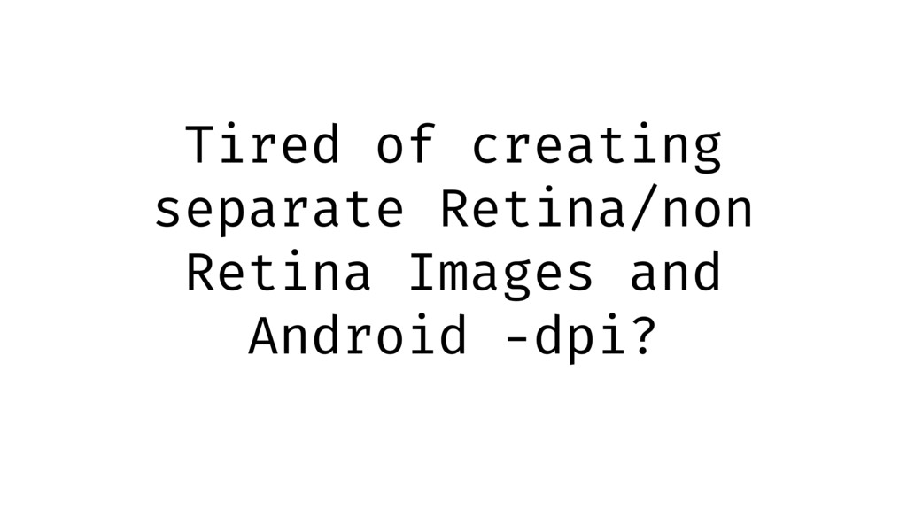 Tired of creating separate Retina/non Retina Im...