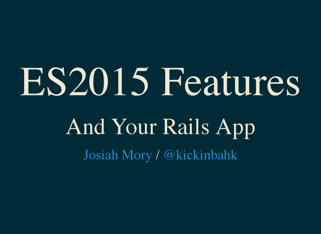 ES2015 Features And Your Rails App / Josiah Mor...
