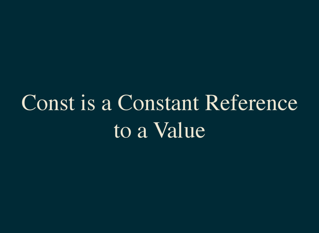 Const is a Constant Reference to a Value