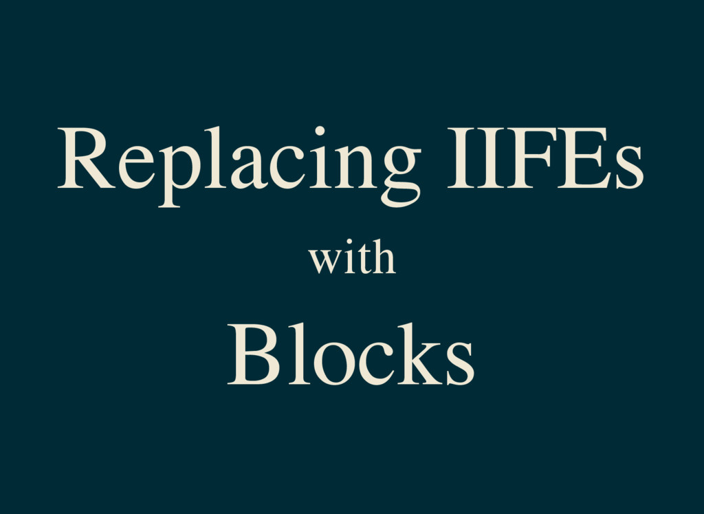 Replacing IIFEs with Blocks