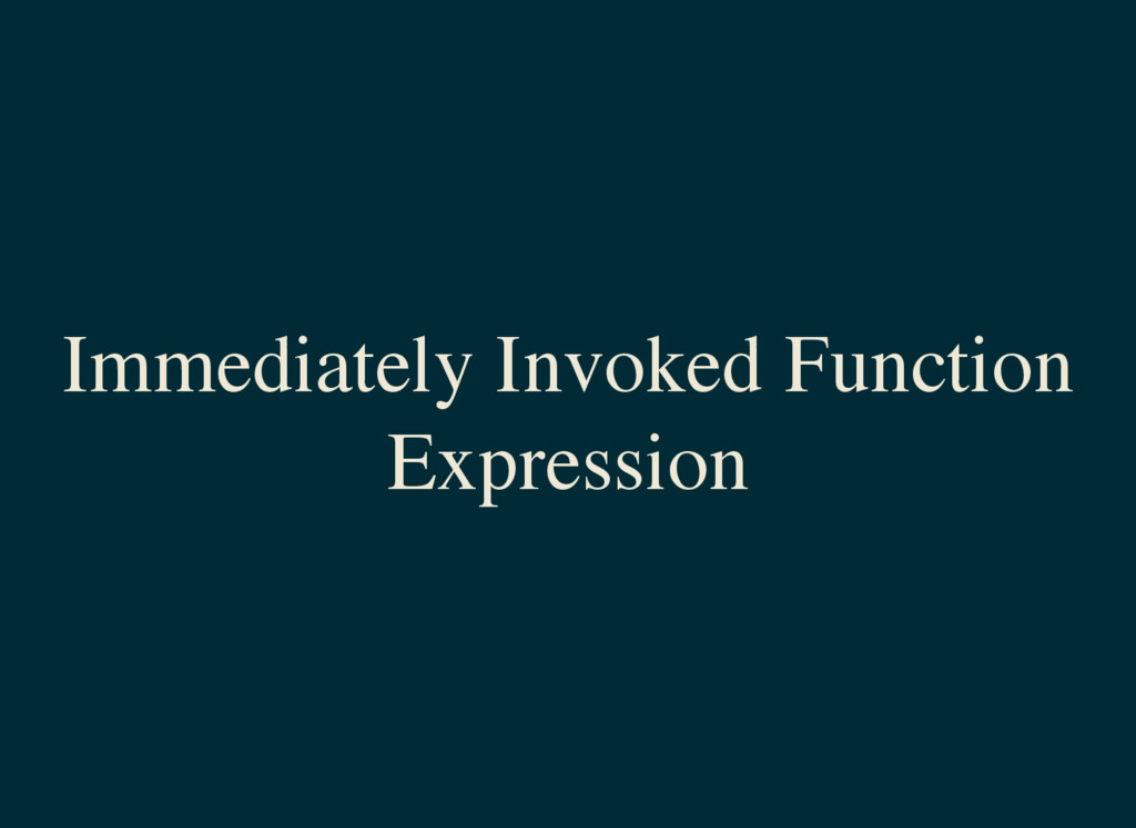 Immediately Invoked Function Expression