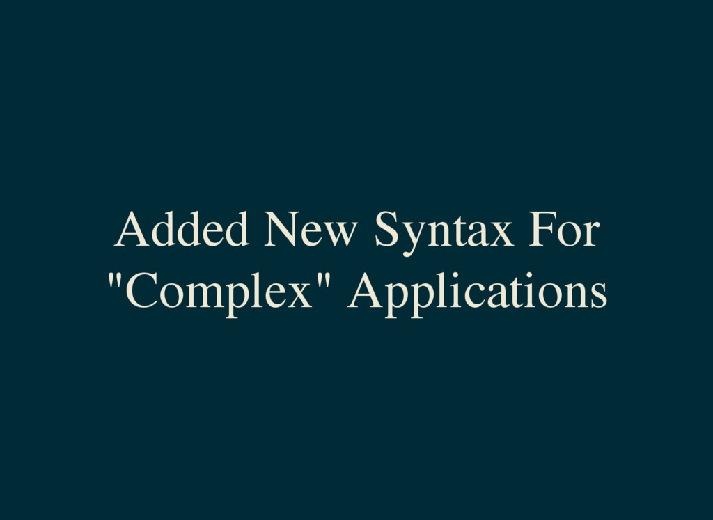 "Added New Syntax For ""Complex"" Applications"