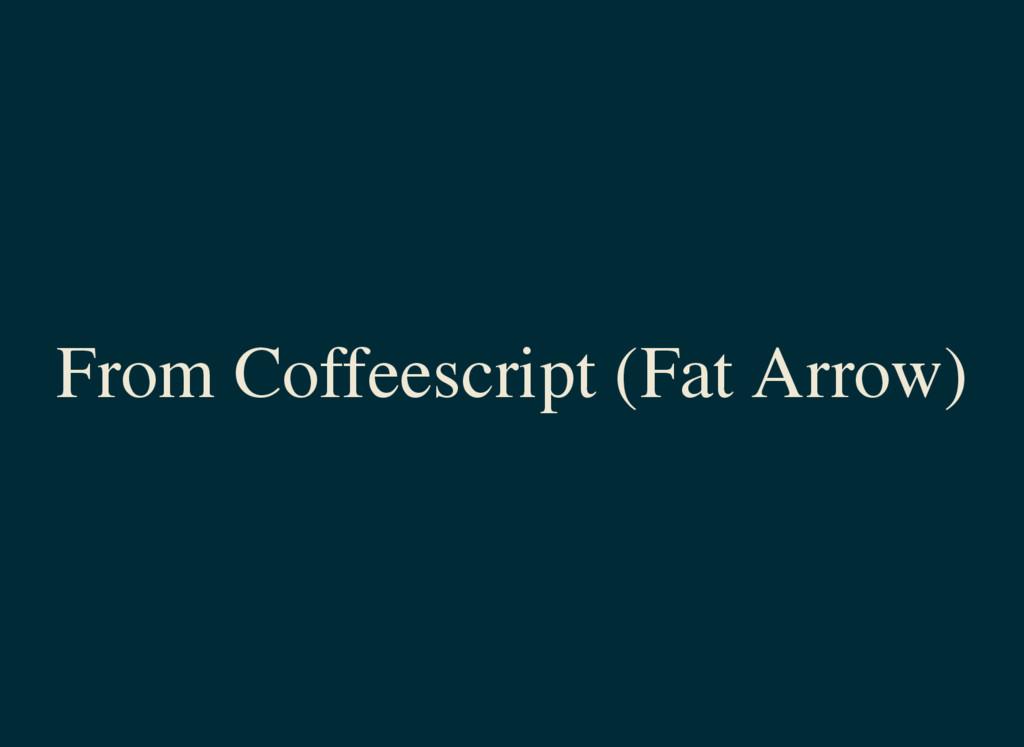 From Coffeescript (Fat Arrow)