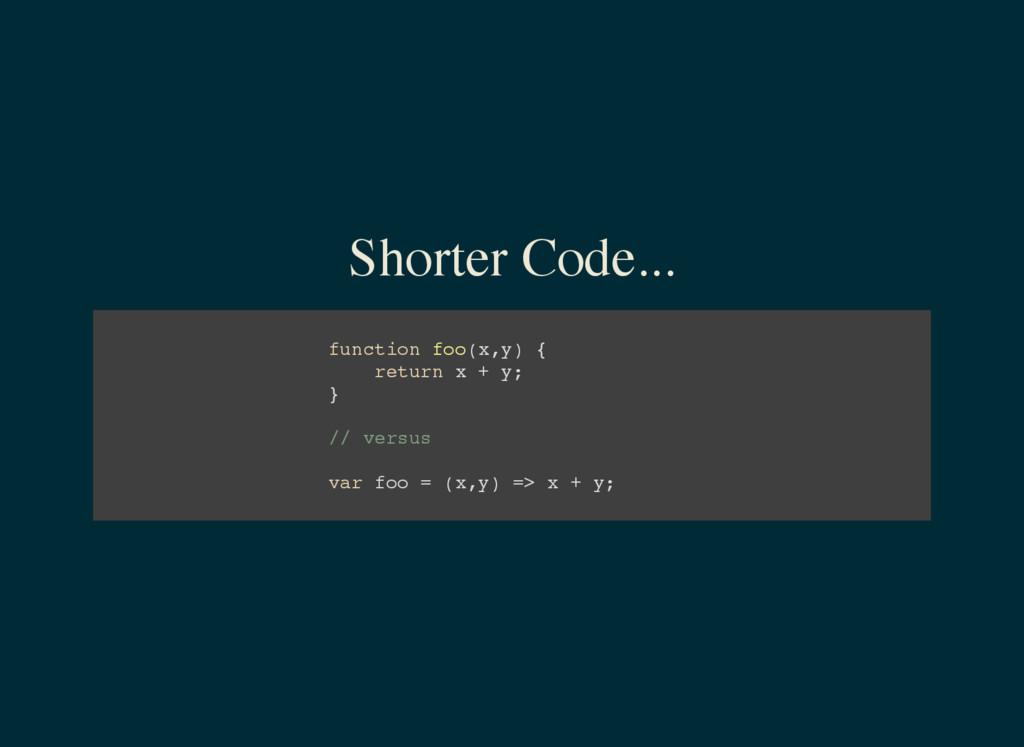 Shorter Code... f u n c t i o n f o o ( x , y )...