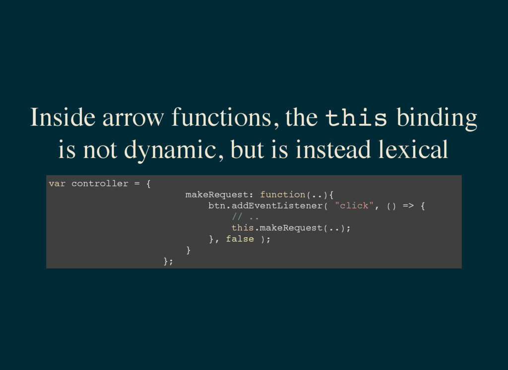 Inside arrow functions, the t h i s binding is ...
