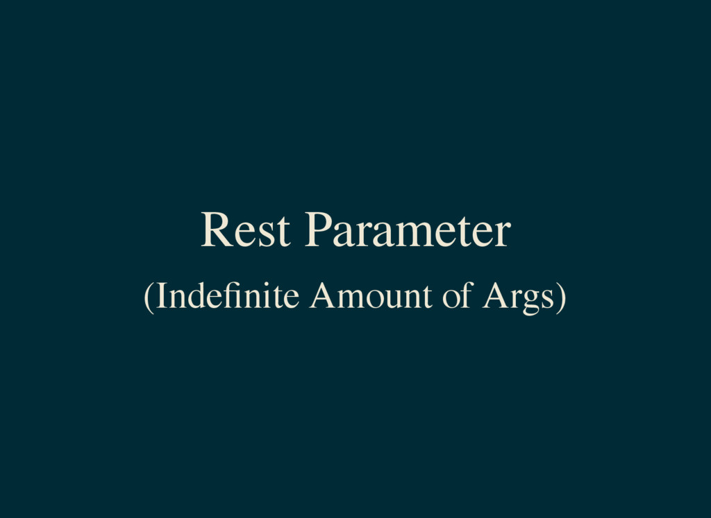 Rest Parameter (Indefinite Amount of Args)