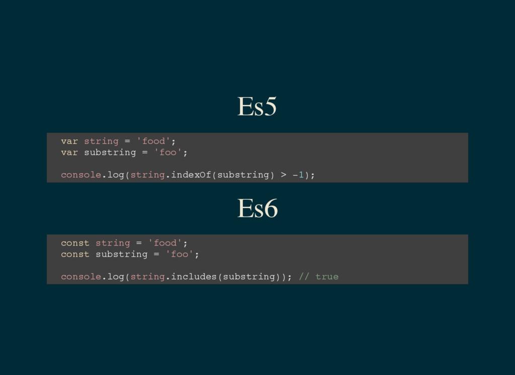 Es5 v a r s t r i n g = ' f o o d ' ; v a r s u...