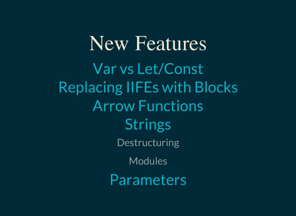 New Features Var vs Let/Const Replacing IIFEs w...