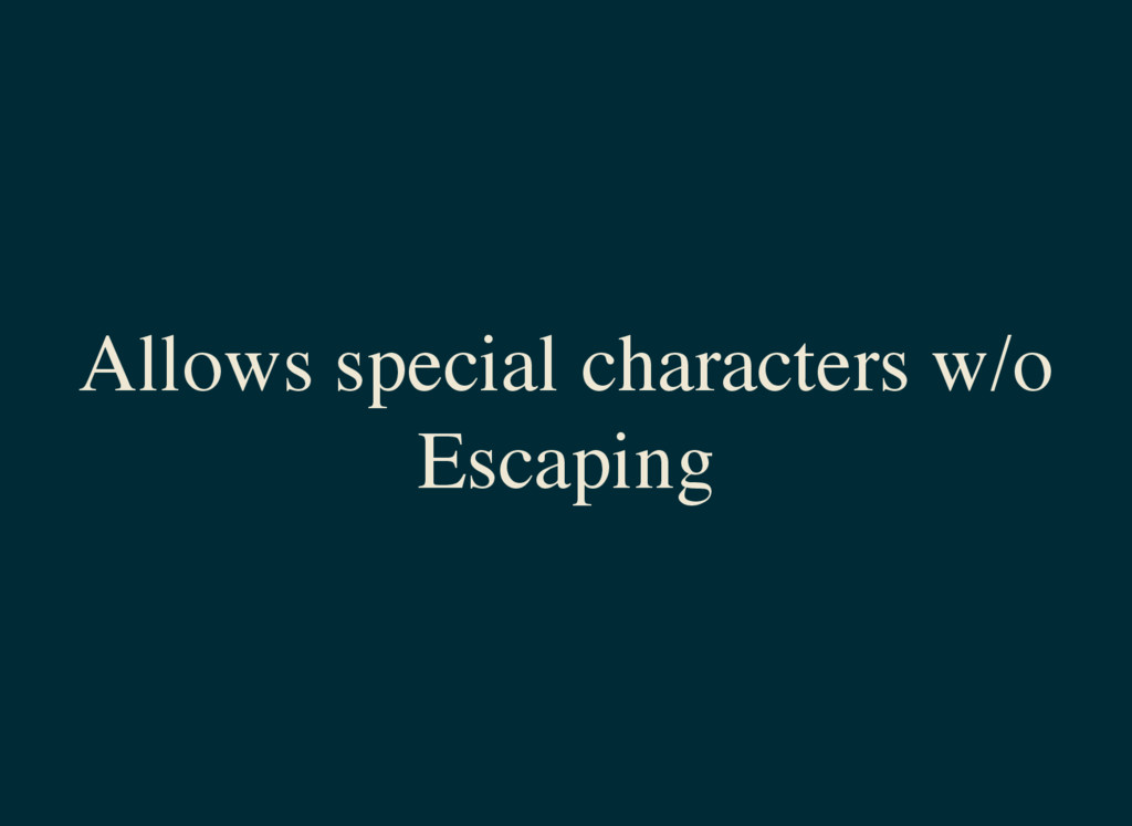 Allows special characters w/o Escaping