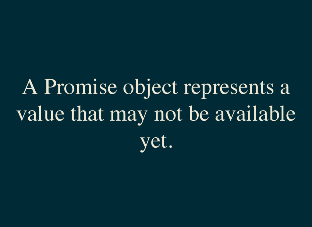A Promise object represents a value that may no...