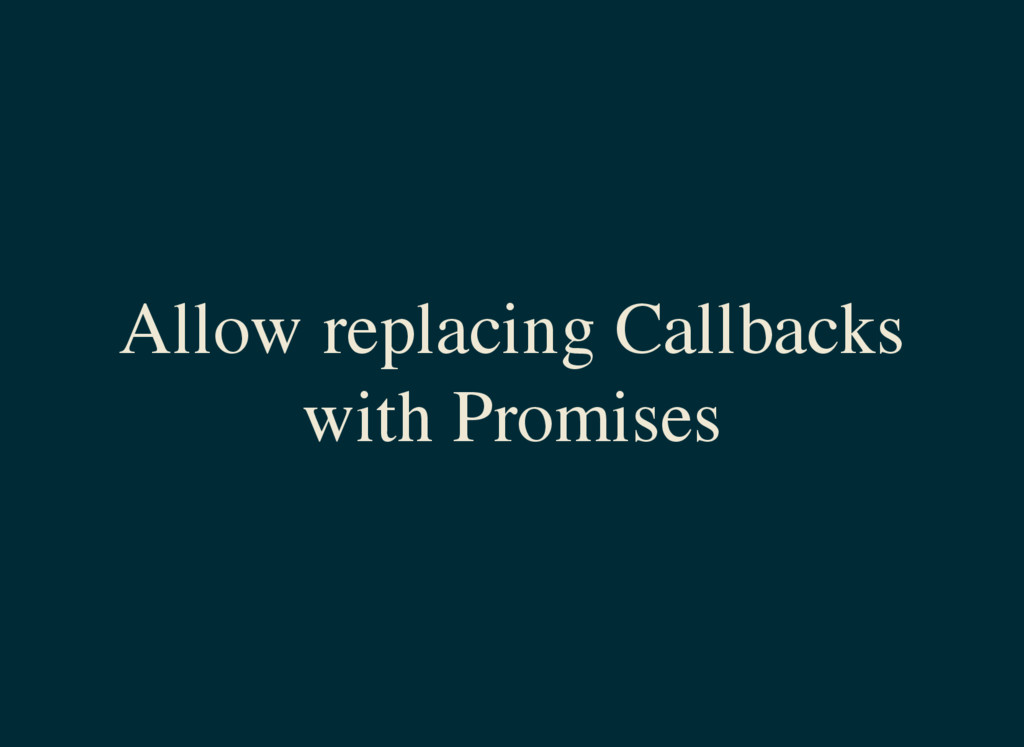 Allow replacing Callbacks with Promises
