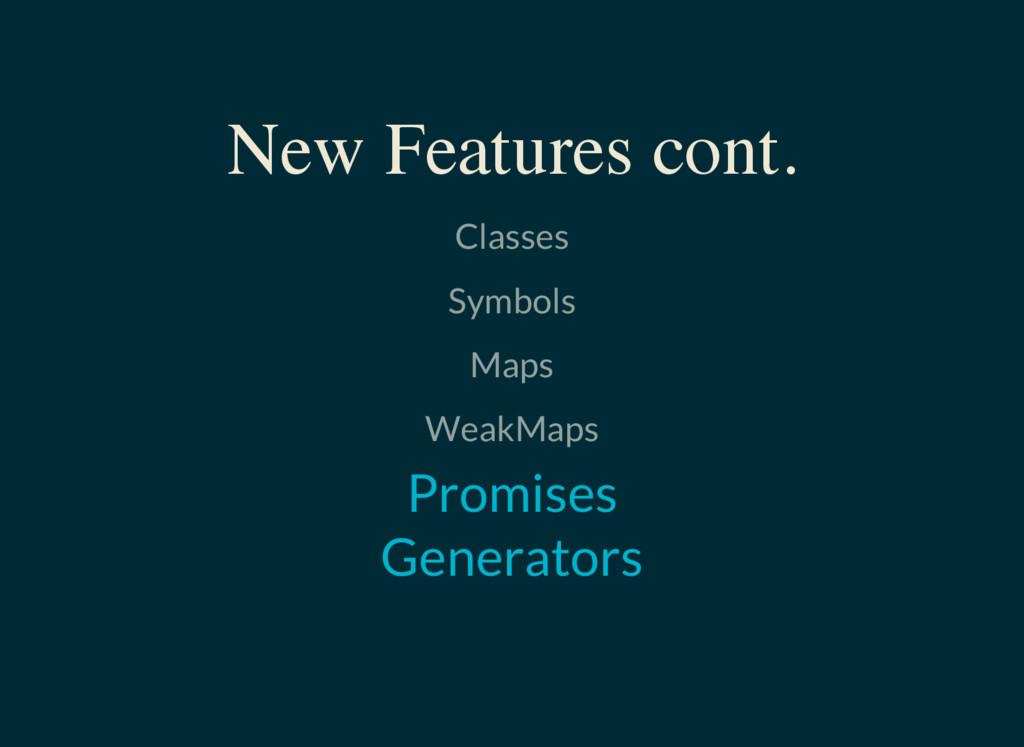 Classes Symbols Maps WeakMaps New Features cont...
