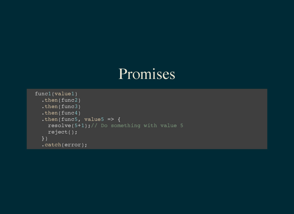 Promises f u n c 1 ( v a l u e 1 ) . t h e n ( ...