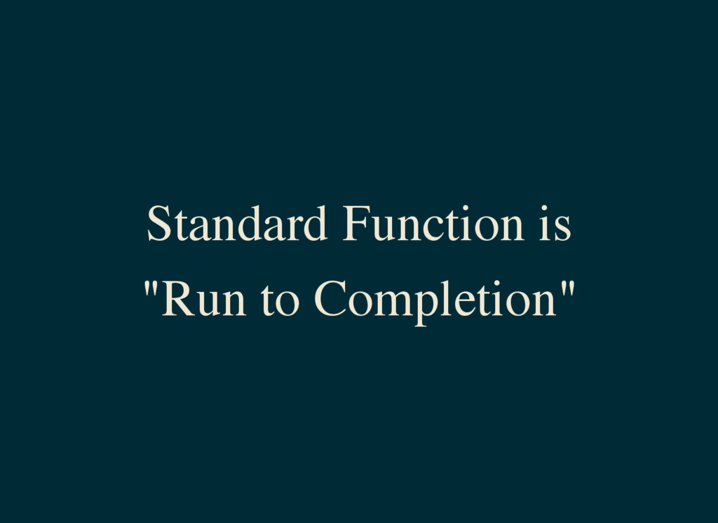 "Standard Function is ""Run to Completion"""