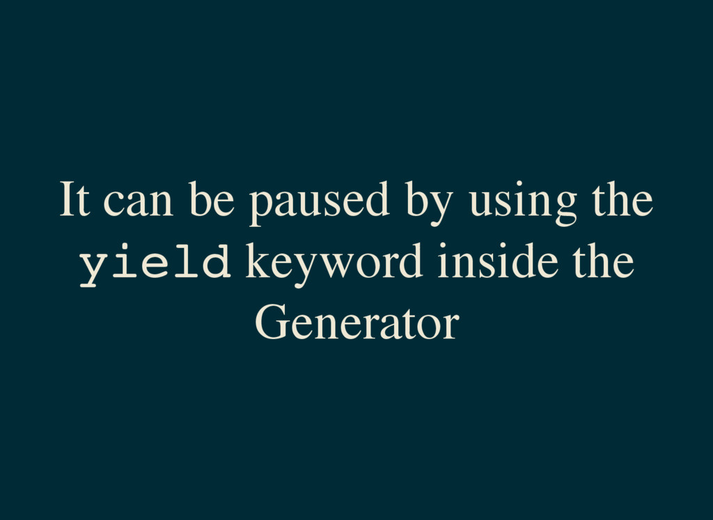 It can be paused by using the y i e l d keyword...