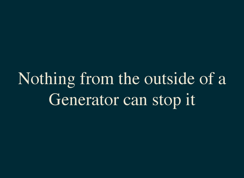 Nothing from the outside of a Generator can sto...