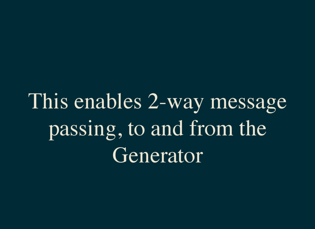 This enables 2-way message passing, to and from...