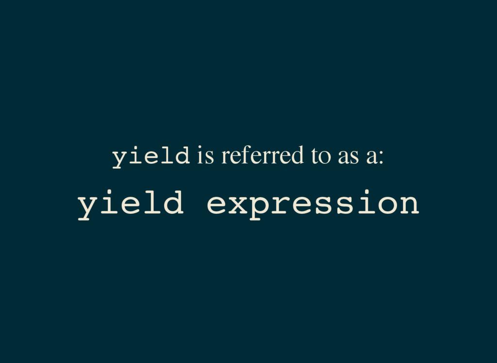 y i e l d is referred to as a: y i e l d e x p ...