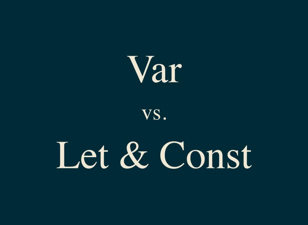 Var vs. Let & Const
