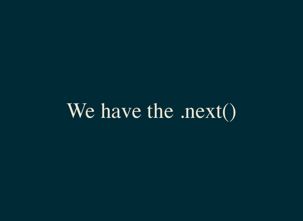 We have the .next()