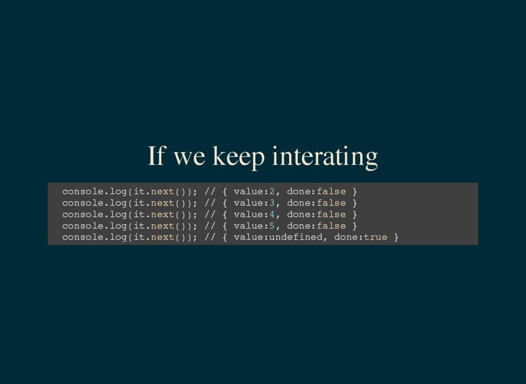 If we keep interating c o n s o l e . l o g ( i...