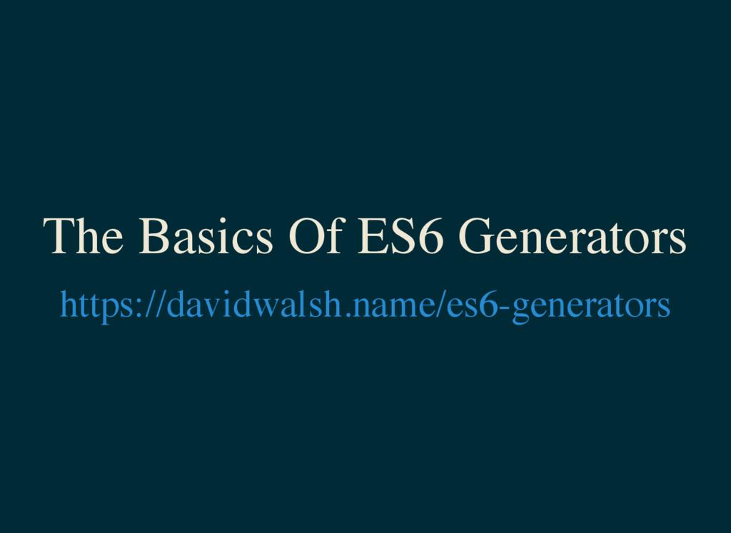 The Basics Of ES6 Generators https://davidwalsh...