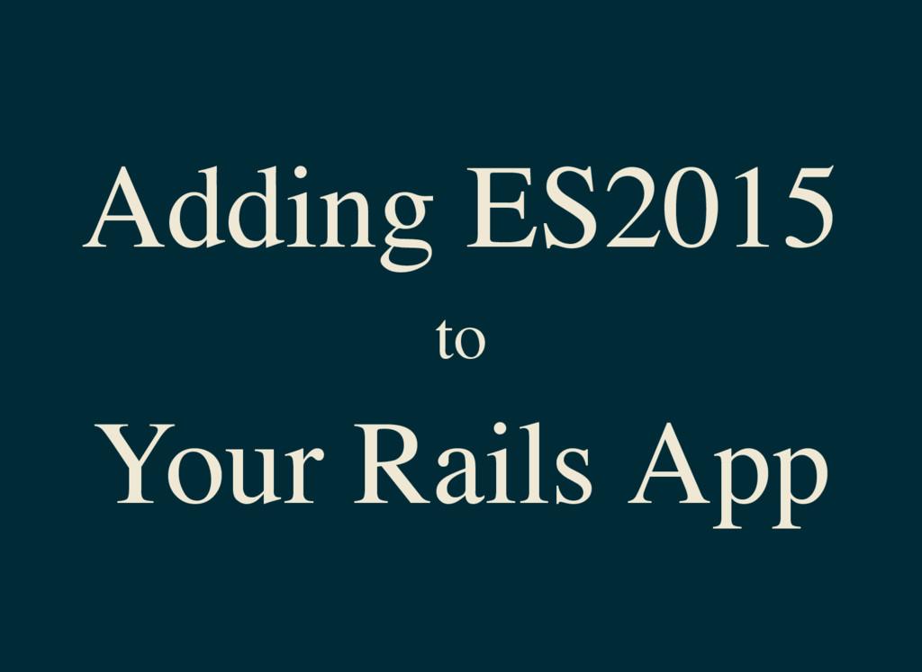 Adding ES2015 to Your Rails App
