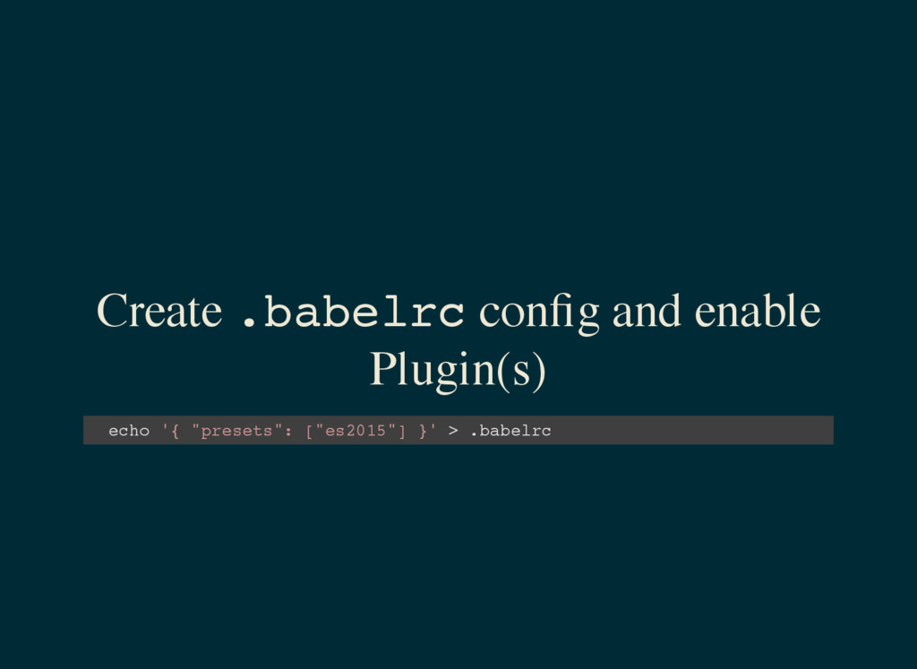 Create . b a b e l r c config and enable Plugin(...