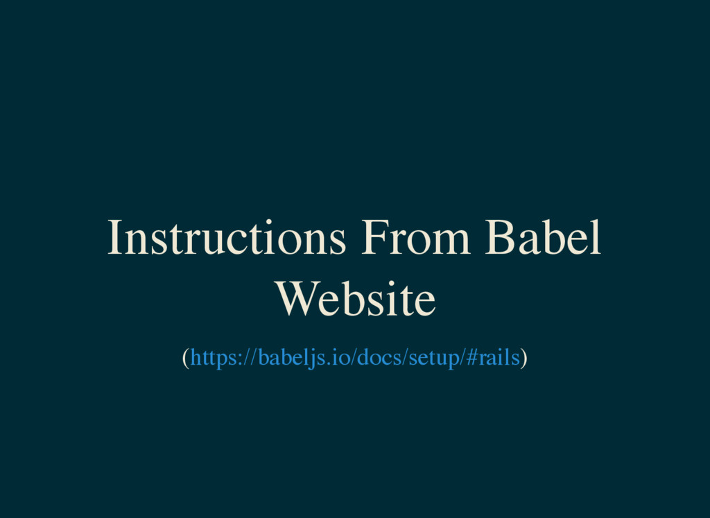 Instructions From Babel Website ( ) https://bab...