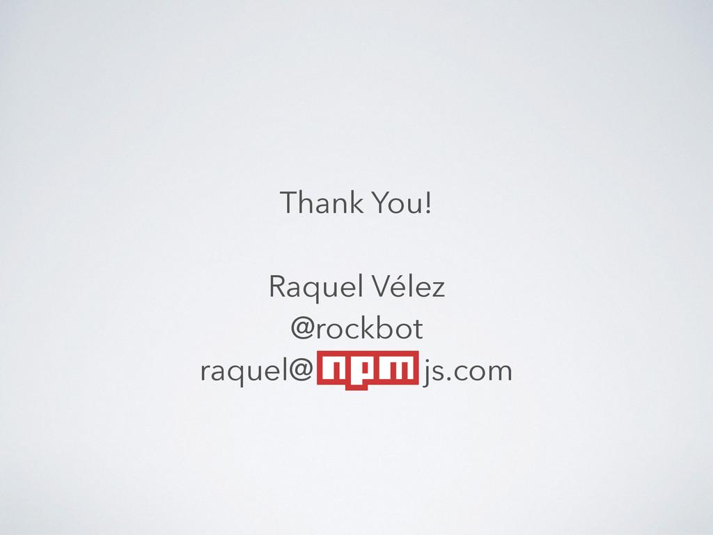 Thank You! ! Raquel Vélez @rockbot raquel@ js.c...