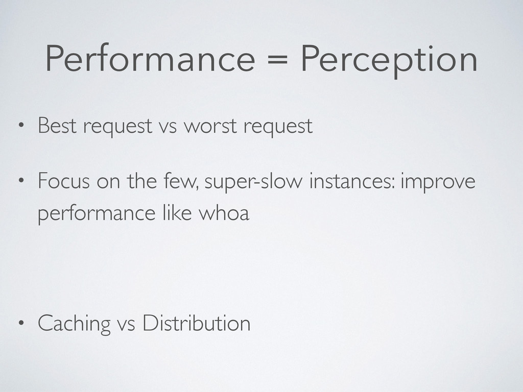 Performance = Perception • Best request vs wors...